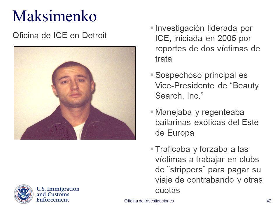 Oficina de Investigaciones 42 Maksimenko Oficina de ICE en Detroit Investigación liderada por ICE, iniciada en 2005 por reportes de dos víctimas de trata Sospechoso principal es Vice-Presidente de Beauty Search, Inc.