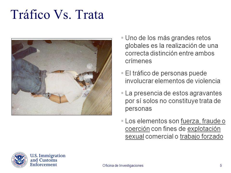 Oficina de Investigaciones 5 Tráfico Vs. Trata Uno de los más grandes retos globales es la realización de una correcta distinción entre ambos crímenes
