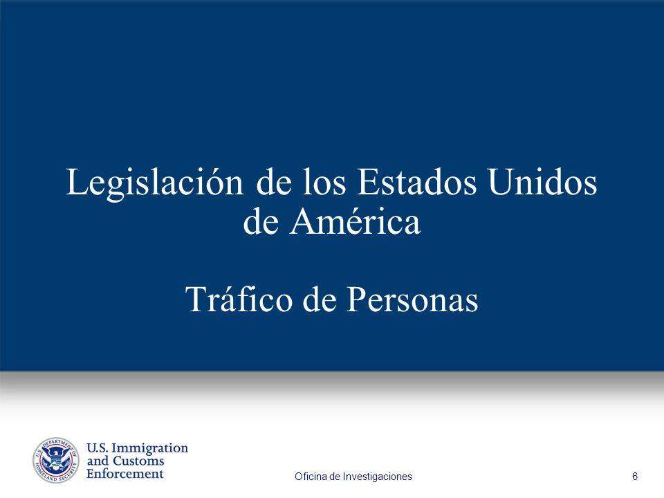 Oficina de Investigaciones 6 Legislación de los Estados Unidos de América Tráfico de Personas