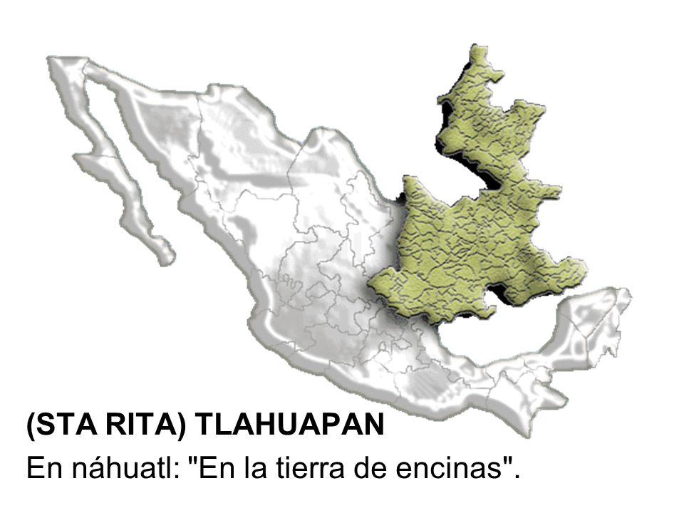 (STA RITA) TLAHUAPAN En náhuatl: