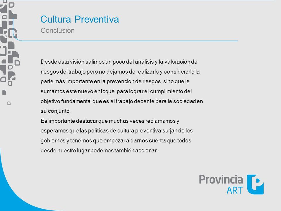 Cultura Preventiva Conclusión Desde esta visión salimos un poco del análisis y la valoración de riesgos del trabajo pero no dejamos de realizarlo y co