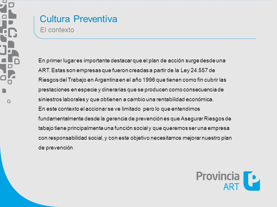 Cultura Preventiva El contexto En primer lugar es importante destacar que el plan de acción surge desde una ART. Estas son empresas que fueron creadas