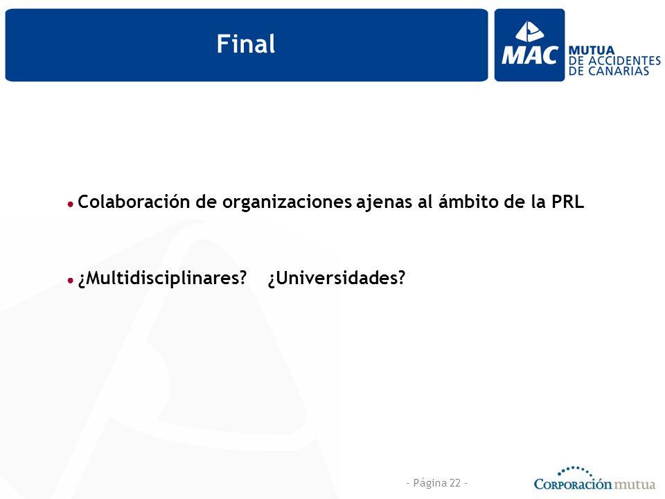 - Página 22 - Final Colaboración de organizaciones ajenas al ámbito de la PRL ¿Multidisciplinares? ¿Universidades?