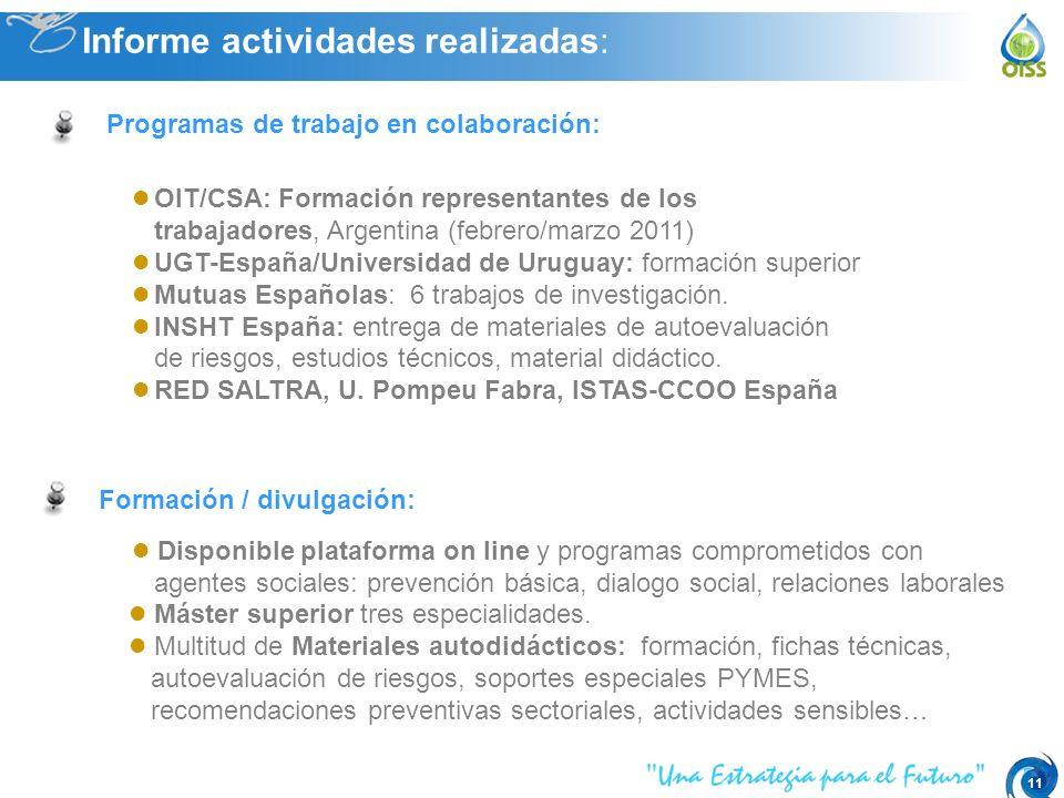 11 OIT/CSA: Formación representantes de los trabajadores, Argentina (febrero/marzo 2011) UGT-España/Universidad de Uruguay: formación superior Mutuas Españolas: 6 trabajos de investigación.