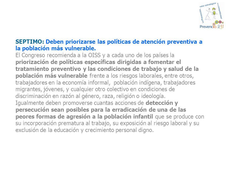 SEPTIMO: Deben priorizarse las políticas de atención preventiva a la población más vulnerable.