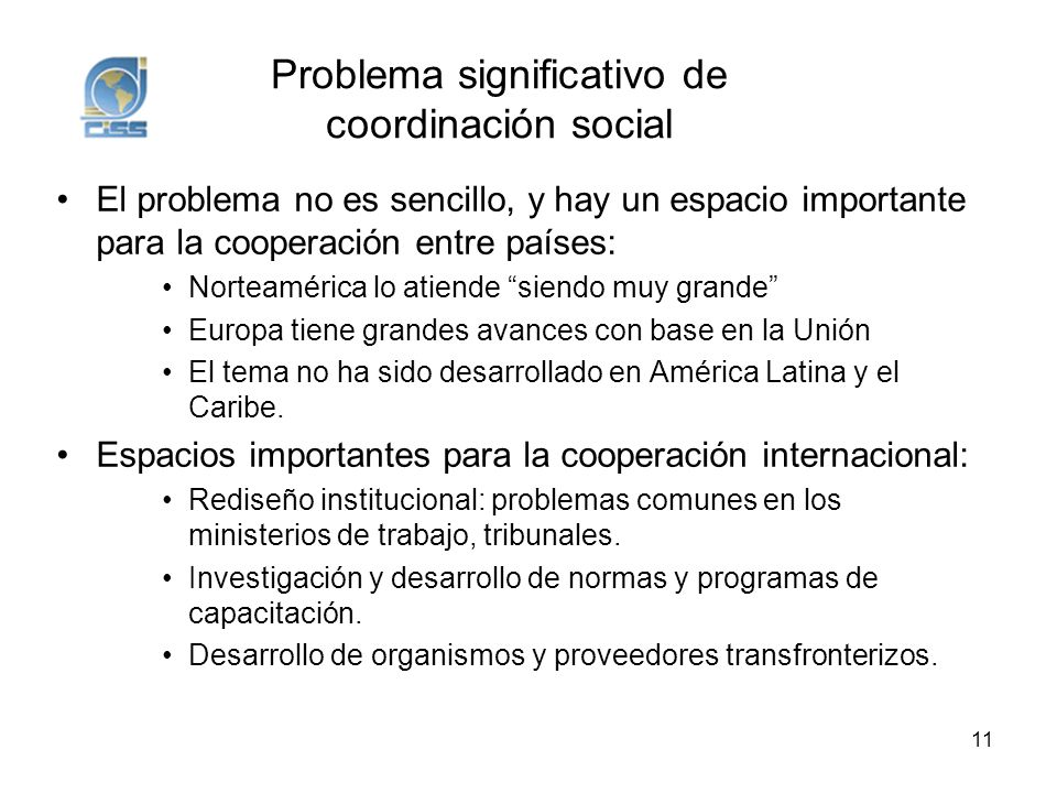 Problema significativo de coordinación social El problema no es sencillo, y hay un espacio importante para la cooperación entre países: Norteamérica l
