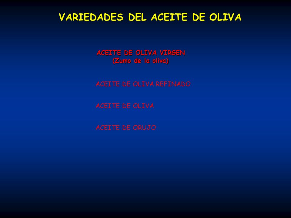 ACEITE DE OLIVA VIRGEN (Zumo de la oliva) Aceite de Oliva Virgen Extra (acidez < 1º) Es el aceite de oliva más fino, el de sabor más intenso y el de mayor calidad.