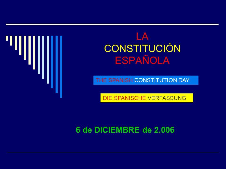 LA CONSTITUCIÓN ESPAÑOLA 6 de DICIEMBRE de 2.006 THE SPANISH CONSTITUTION DAY DIE SPANISCHE VERFASSUNG
