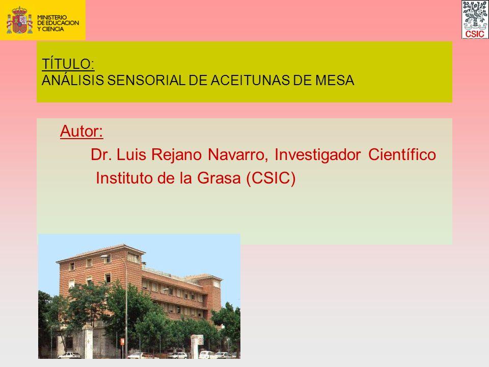 Autor: Dr. Luis Rejano Navarro, Investigador Científico Instituto de la Grasa (CSIC) TÍTULO: ANÁLISIS SENSORIAL DE ACEITUNAS DE MESA