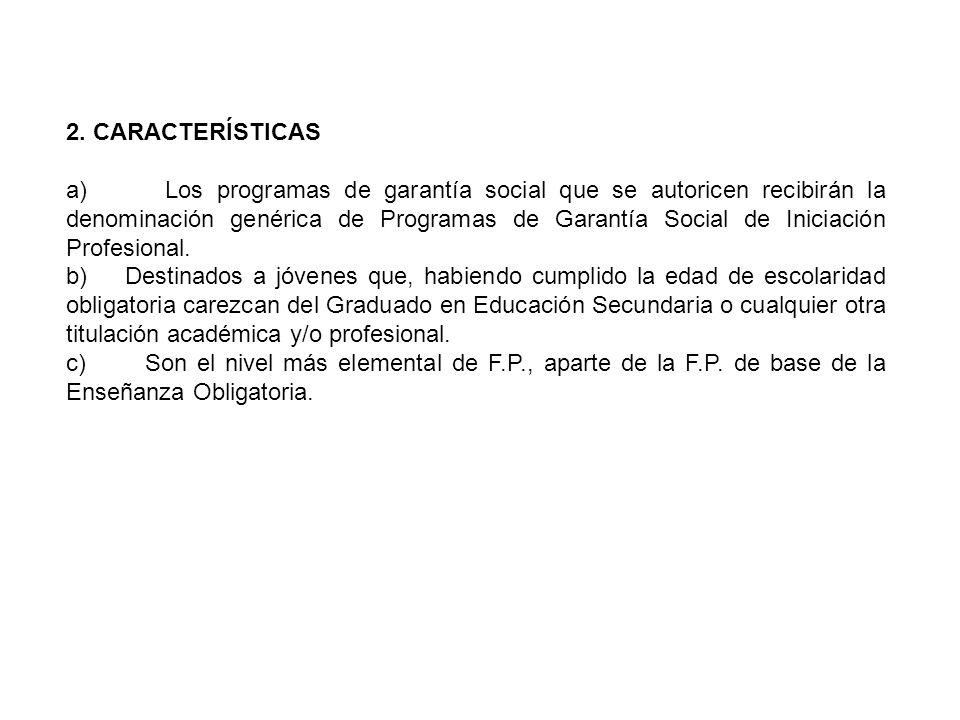 2. CARACTERÍSTICAS a) Los programas de garantía social que se autoricen recibirán la denominación genérica de Programas de Garantía Social de Iniciaci
