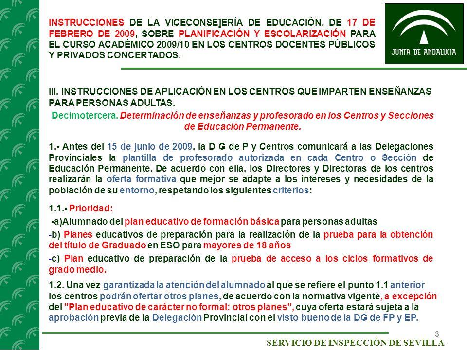 14 SERVICIO DE INSPECCIÓN DE SEVILLA Instrucciones de la Dirección General de Formación Profesional y Educación Permanente, de 15 de mayo de 2009, sobre actuaciones para el curso académico 2009/2010 en los Institutos Provinciales de Educación Permanente y sus secciones.
