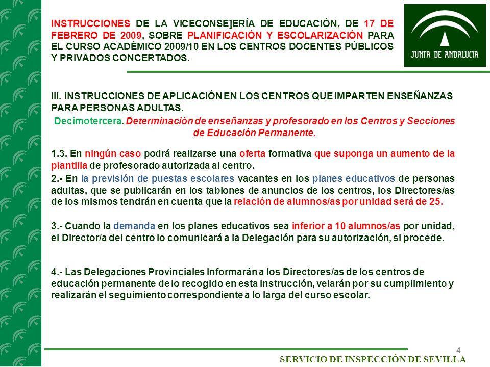 5 SERVICIO DE INSPECCIÓN DE SEVILLA INSTRUCCIONES DE LA VICECONSE]ERÍA DE EDUCACIÓN, DE 17 DE FEBRERO DE 2009, SOBRE PLANIFICACIÓN Y ESCOLARIZACIÓN PARA EL CURSO ACADÉMICO 2009/10 EN LOS CENTROS DOCENTES PÚBLICOS Y PRIVADOS CONCERTADOS.