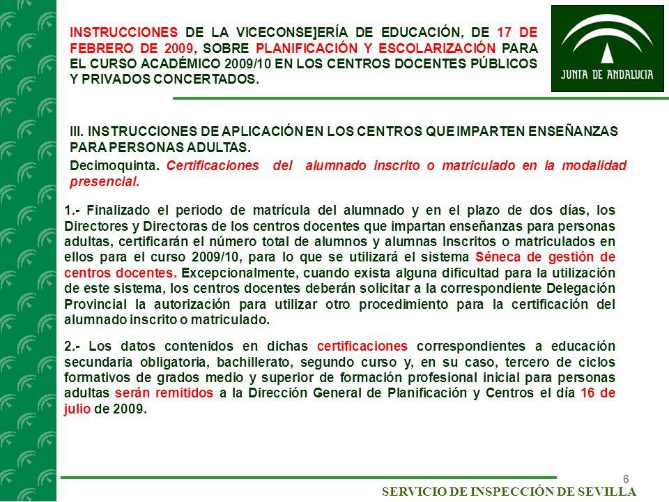 7 SERVICIO DE INSPECCIÓN DE SEVILLA INSTRUCCIONES DE LA VICECONSE]ERÍA DE EDUCACIÓN, DE 17 DE FEBRERO DE 2009, SOBRE PLANIFICACIÓN Y ESCOLARIZACIÓN PARA EL CURSO ACADÉMICO 2009/10 EN LOS CENTROS DOCENTES PÚBLICOS Y PRIVADOS CONCERTADOS.