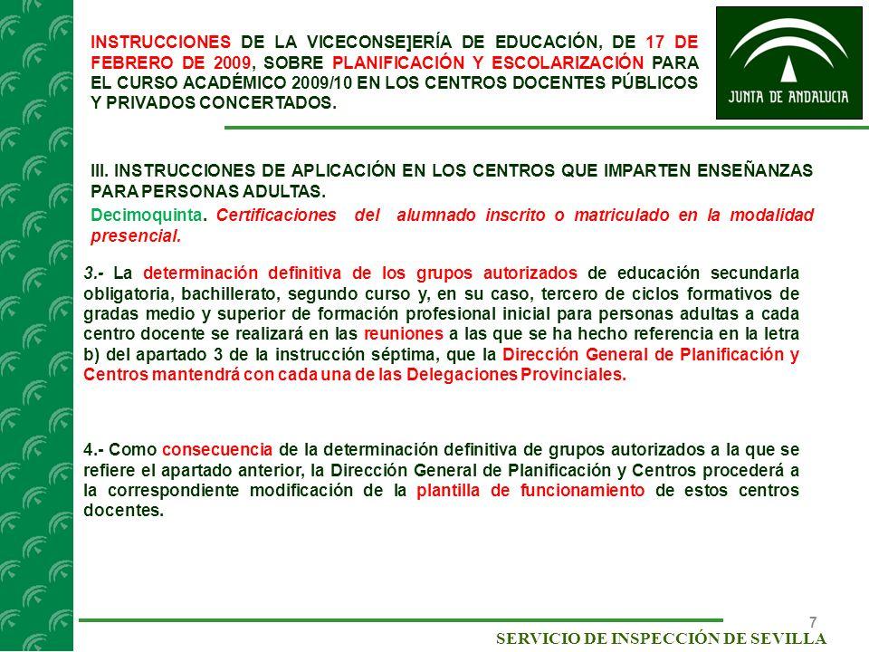 8 SERVICIO DE INSPECCIÓN DE SEVILLA INSTRUCCIONES DE LA VICECONSE]ERÍA DE EDUCACIÓN, DE 17 DE FEBRERO DE 2009, SOBRE PLANIFICACIÓN Y ESCOLARIZACIÓN PARA EL CURSO ACADÉMICO 2009/10 EN LOS CENTROS DOCENTES PÚBLICOS Y PRIVADOS CONCERTADOS.