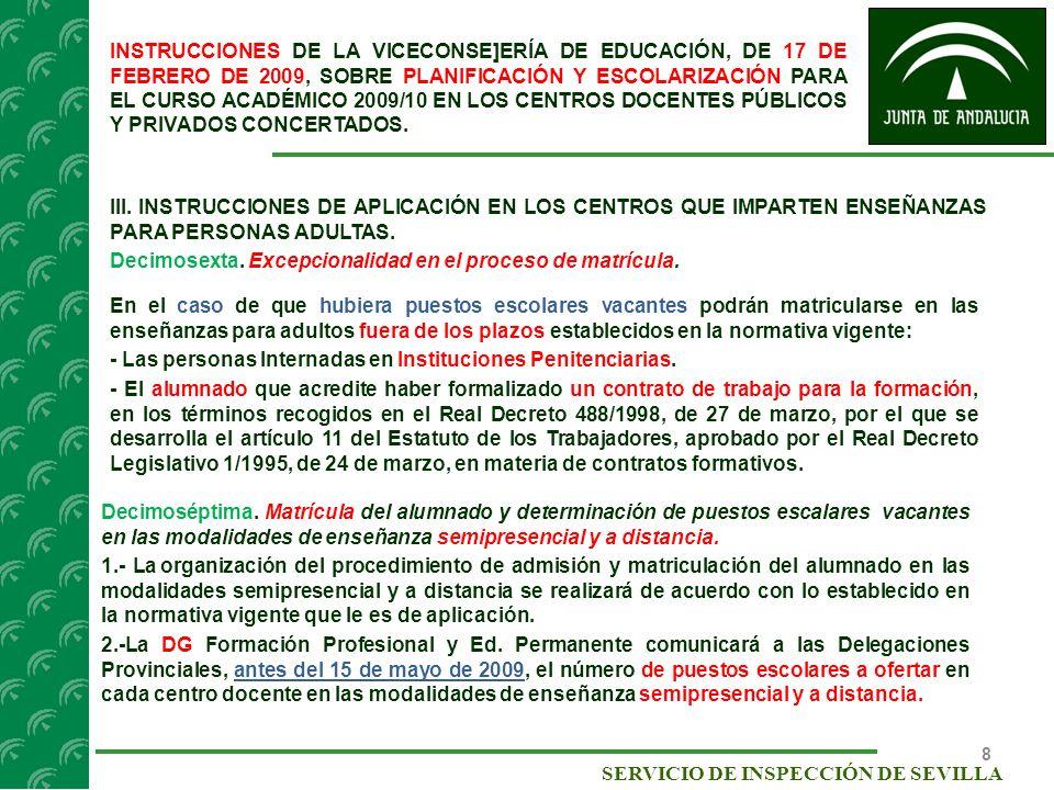 9 SERVICIO DE INSPECCIÓN DE SEVILLA INSTRUCCIONES DE LA VICECONSE]ERÍA DE EDUCACIÓN, DE 17 DE FEBRERO DE 2009, SOBRE PLANIFICACIÓN Y ESCOLARIZACIÓN PARA EL CURSO ACADÉMICO 2009/10 EN LOS CENTROS DOCENTES PÚBLICOS Y PRIVADOS CONCERTADOS.