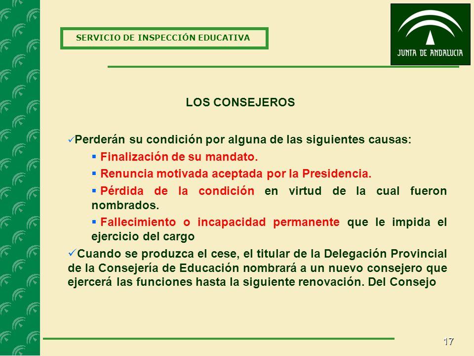 17 SERVICIO DE INSPECCIÓN EDUCATIVA LOS CONSEJEROS Perderán su condición por alguna de las siguientes causas: Finalización de su mandato.