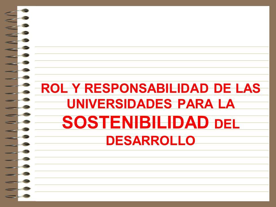 ROL Y RESPONSABILIDAD DE LAS UNIVERSIDADES PARA LA SOSTENIBILIDAD DEL DESARROLLO