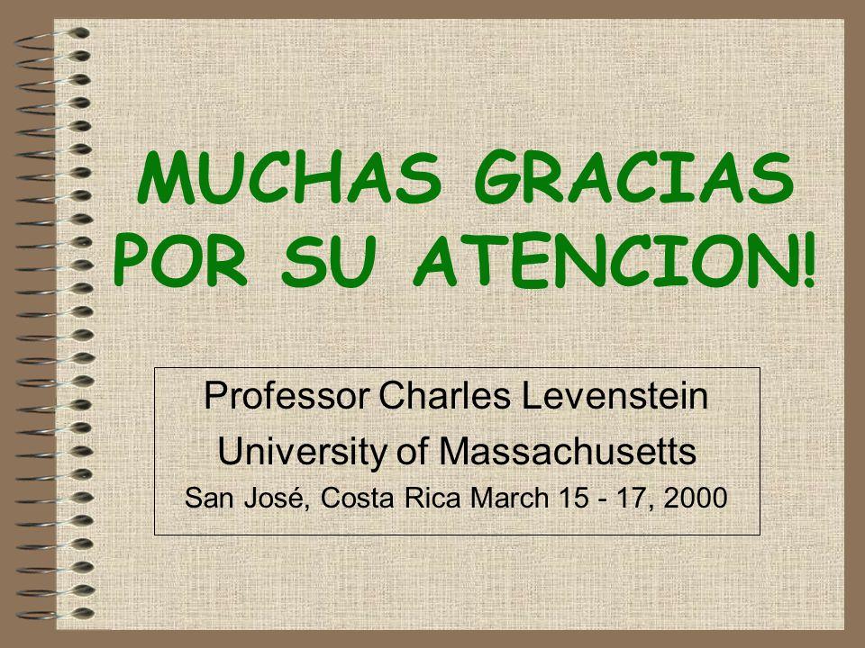 MUCHAS GRACIAS POR SU ATENCION! Professor Charles Levenstein University of Massachusetts San José, Costa Rica March 15 - 17, 2000