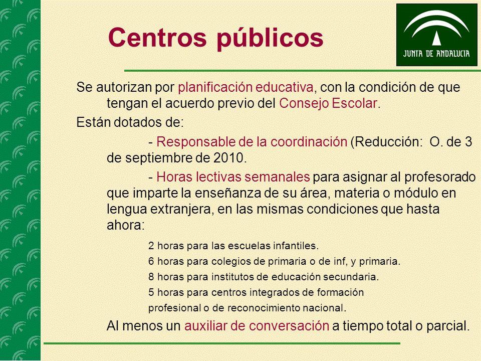 Centros públicos Se autorizan por planificación educativa, con la condición de que tengan el acuerdo previo del Consejo Escolar. Están dotados de: - R
