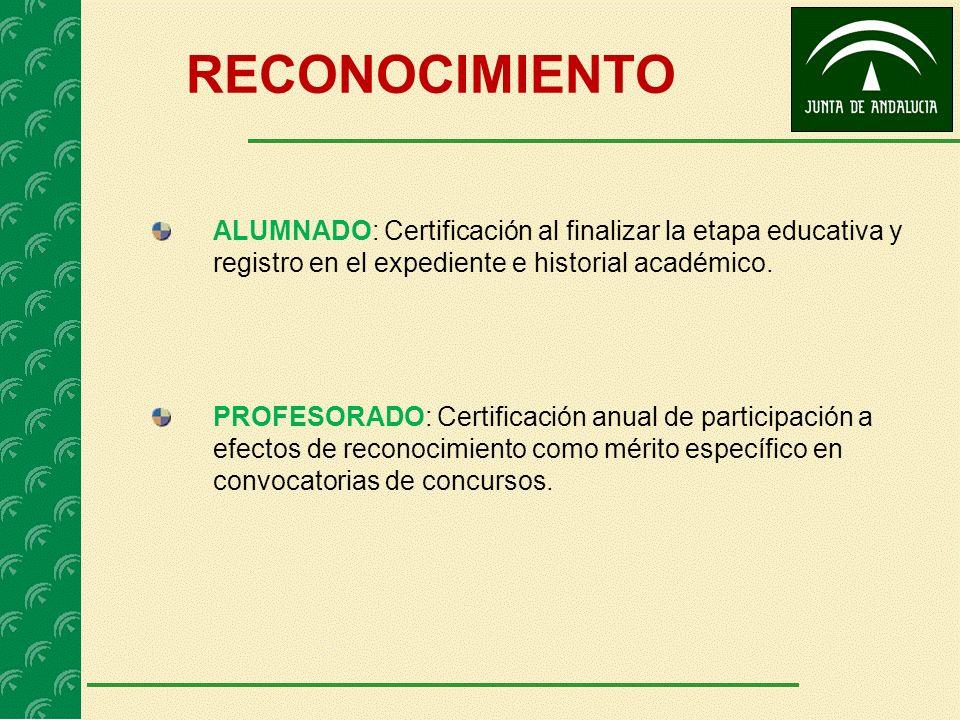 RECONOCIMIENTO ALUMNADO: Certificación al finalizar la etapa educativa y registro en el expediente e historial académico. PROFESORADO: Certificación a