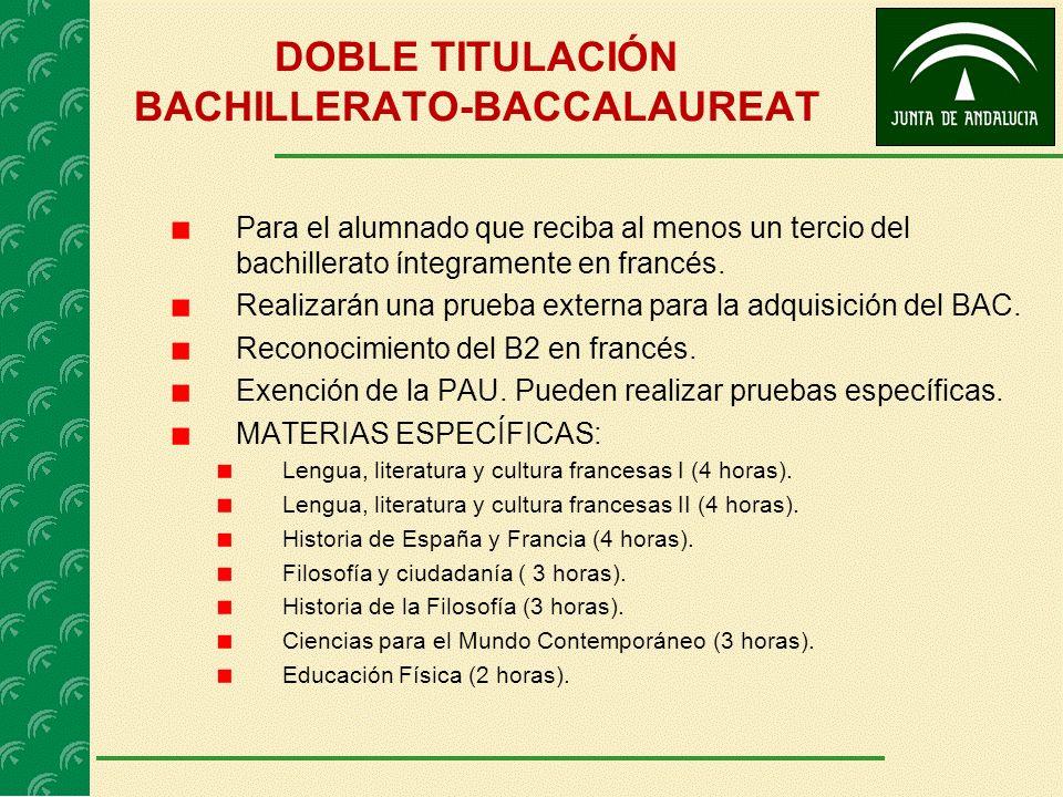 DOBLE TITULACIÓN BACHILLERATO-BACCALAUREAT Para el alumnado que reciba al menos un tercio del bachillerato íntegramente en francés. Realizarán una pru