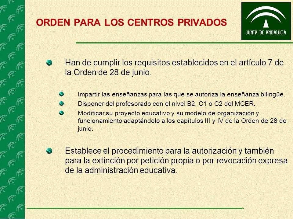 ORDEN PARA LOS CENTROS PRIVADOS Han de cumplir los requisitos establecidos en el artículo 7 de la Orden de 28 de junio. Impartir las enseñanzas para l