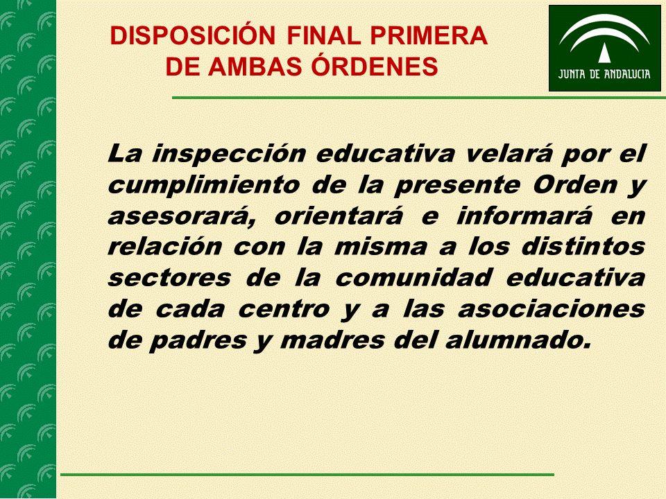 DISPOSICIÓN FINAL PRIMERA DE AMBAS ÓRDENES La inspección educativa velará por el cumplimiento de la presente Orden y asesorará, orientará e informará