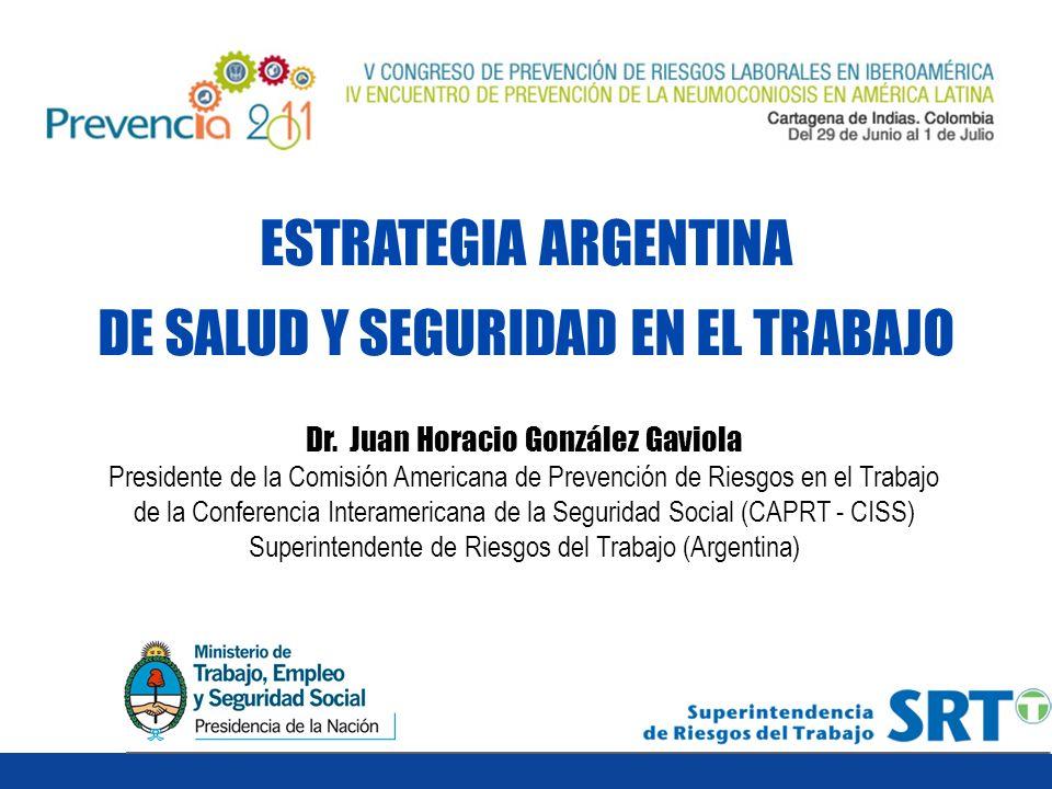 ESTRATEGIA ARGENTINA DE SALUD Y SEGURIDAD EN EL TRABAJO Dr. Juan Horacio González Gaviola Presidente de la Comisión Americana de Prevención de Riesgos