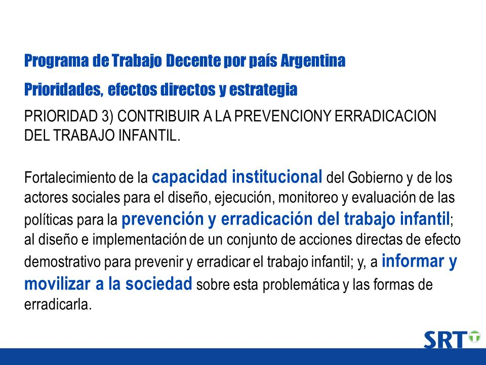 Programa de Trabajo Decente por país Argentina Prioridades, efectos directos y estrategia PRIORIDAD 3) CONTRIBUIR A LA PREVENCIONY ERRADICACION DEL TR
