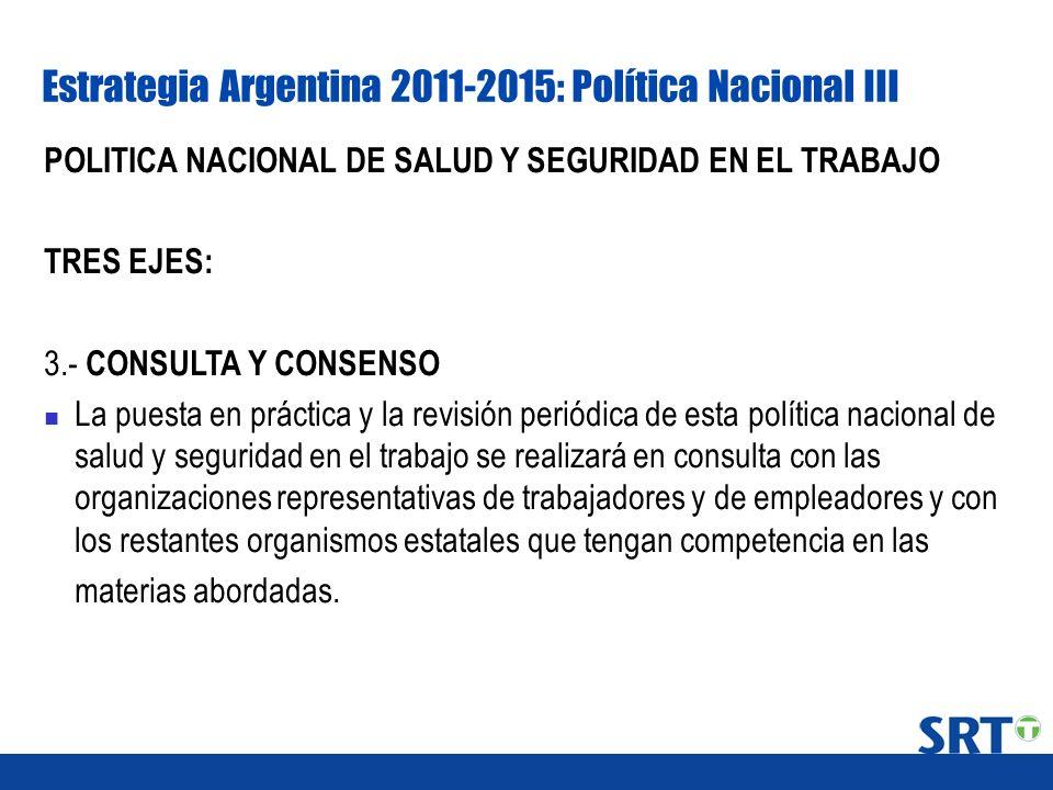 Estrategia Argentina 2011-2015: Política Nacional III POLITICA NACIONAL DE SALUD Y SEGURIDAD EN EL TRABAJO TRES EJES: 3.- CONSULTA Y CONSENSO La puest