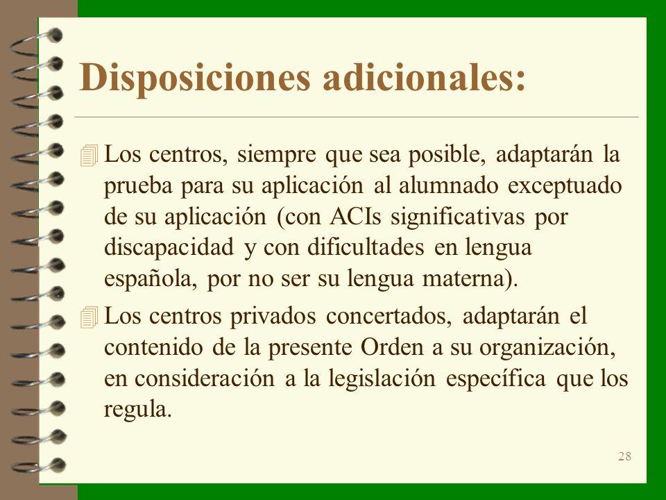 28 Disposiciones adicionales: 4 Los centros, siempre que sea posible, adaptarán la prueba para su aplicación al alumnado exceptuado de su aplicación (con ACIs significativas por discapacidad y con dificultades en lengua española, por no ser su lengua materna).