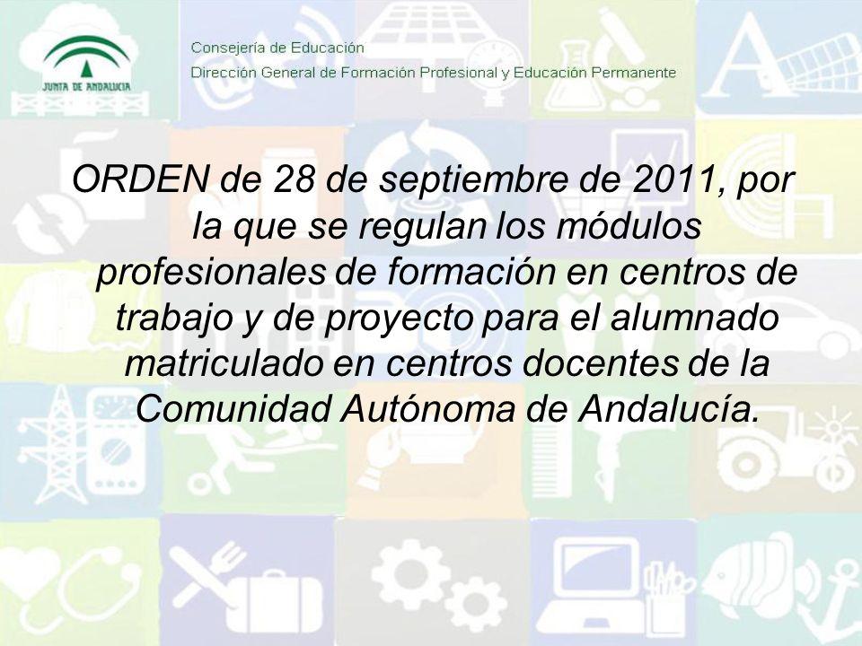 ORDEN de 28 de septiembre de 2011, por la que se regulan los módulos profesionales de formación en centros de trabajo y de proyecto para el alumnado matriculado en centros docentes de la Comunidad Autónoma de Andalucía.