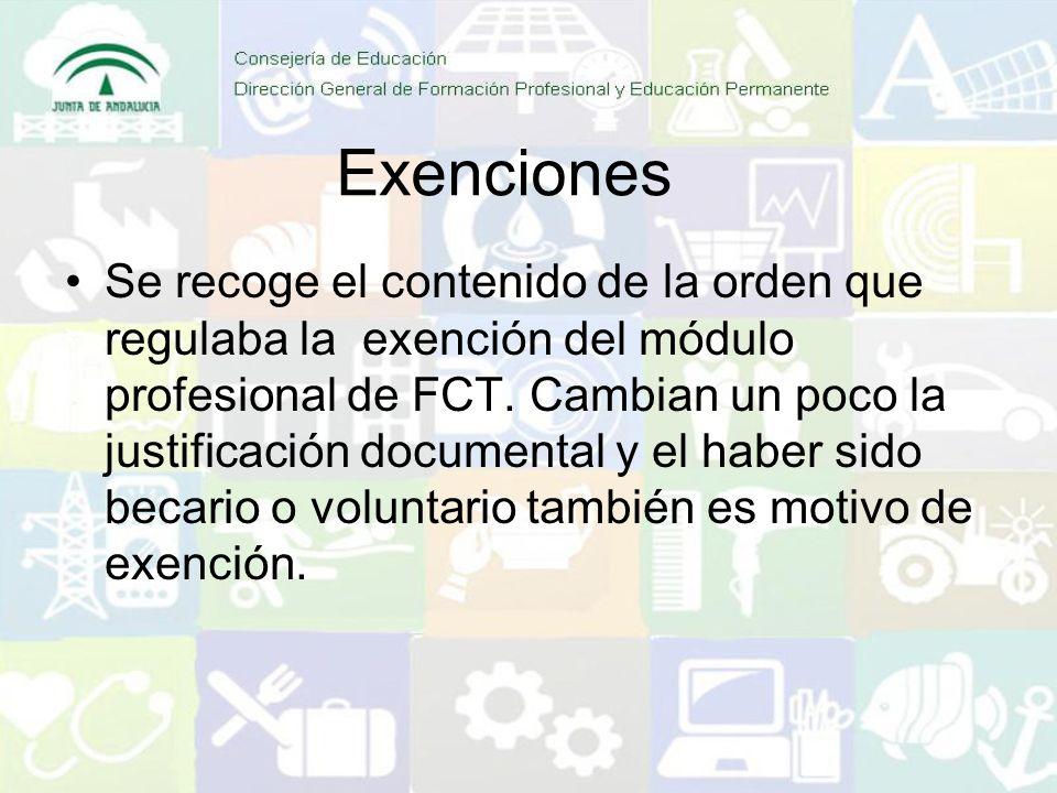 Exenciones Se recoge el contenido de la orden que regulaba la exención del módulo profesional de FCT. Cambian un poco la justificación documental y el