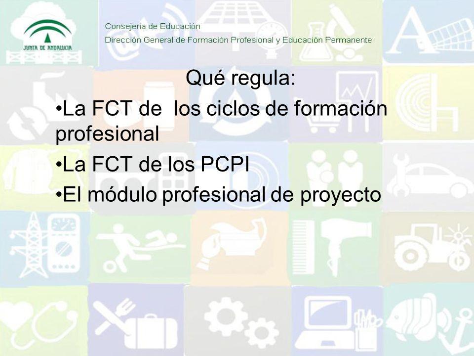 Qué regula: La FCT de los ciclos de formación profesional La FCT de los PCPI El módulo profesional de proyecto