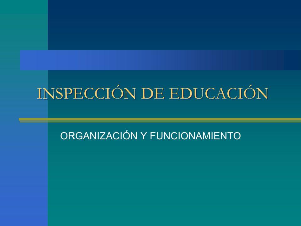 INSPECCIÓN DE EDUCACIÓN ORGANIZACIÓN Y FUNCIONAMIENTO