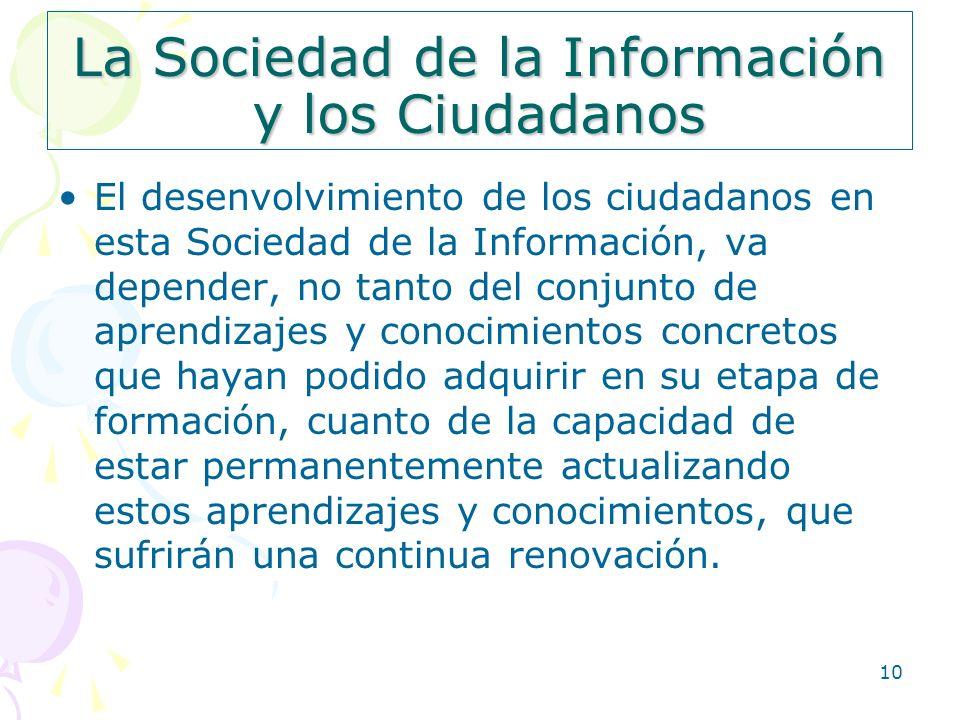 10 La Sociedad de la Información y los Ciudadanos El desenvolvimiento de los ciudadanos en esta Sociedad de la Información, va depender, no tanto del