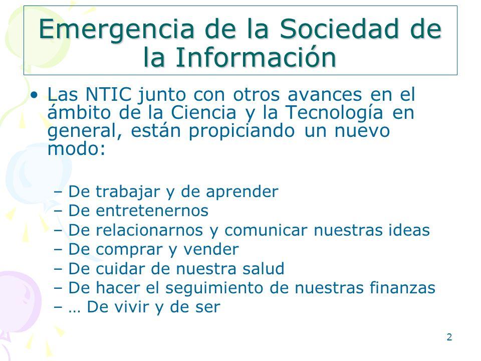 2 Emergencia de la Sociedad de la Información Las NTIC junto con otros avances en el ámbito de la Ciencia y la Tecnología en general, están propiciand
