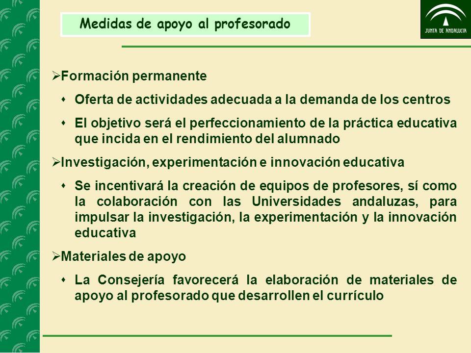 Medidas de apoyo al profesorado Formación permanente Oferta de actividades adecuada a la demanda de los centros El objetivo será el perfeccionamiento
