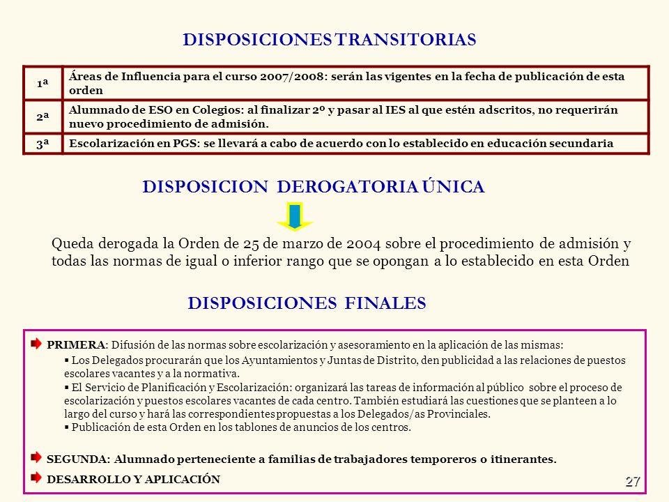 27 DISPOSICIONES TRANSITORIAS 1ª Áreas de Influencia para el curso 2007/2008: serán las vigentes en la fecha de publicación de esta orden 2ª Alumnado