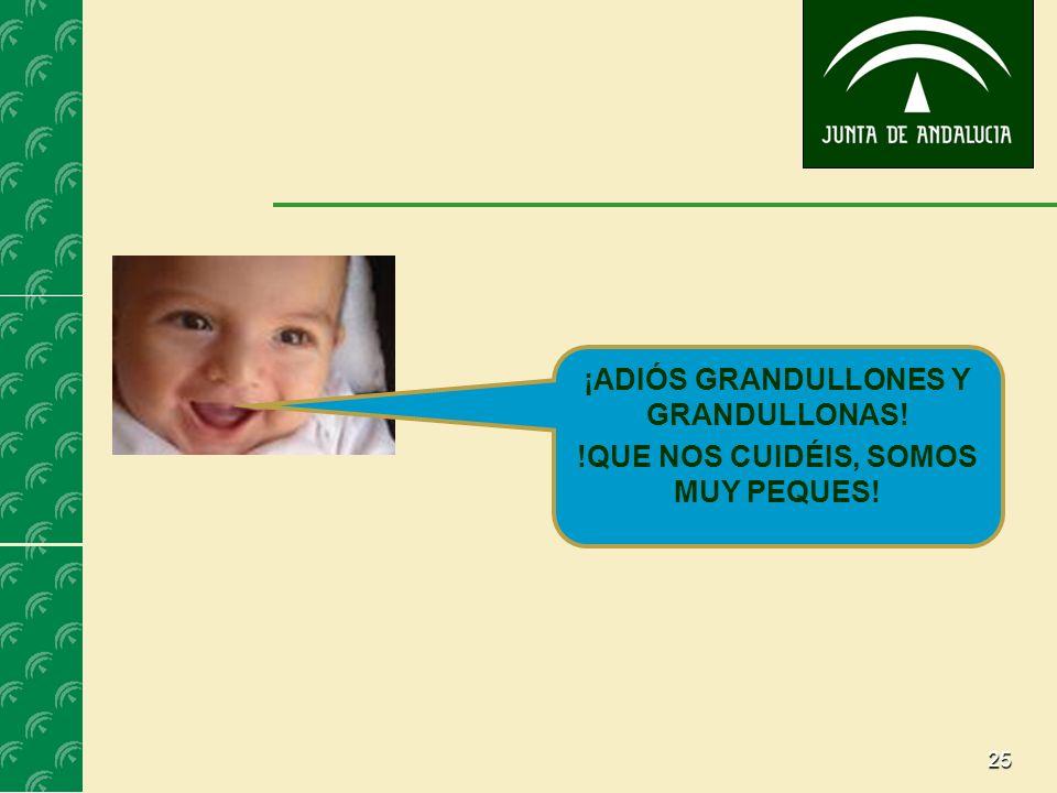 25 ¡ADIÓS GRANDULLONES Y GRANDULLONAS! !QUE NOS CUIDÉIS, SOMOS MUY PEQUES!
