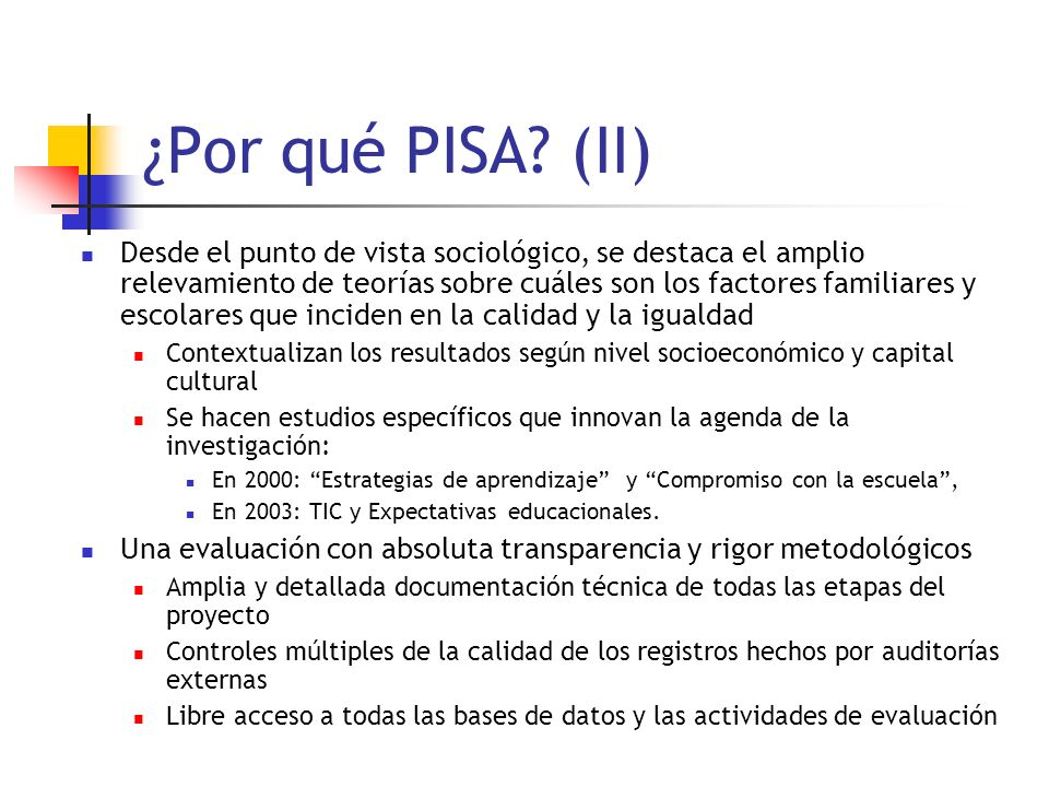 ¿Por qué PISA? (II) Desde el punto de vista sociológico, se destaca el amplio relevamiento de teorías sobre cuáles son los factores familiares y escol