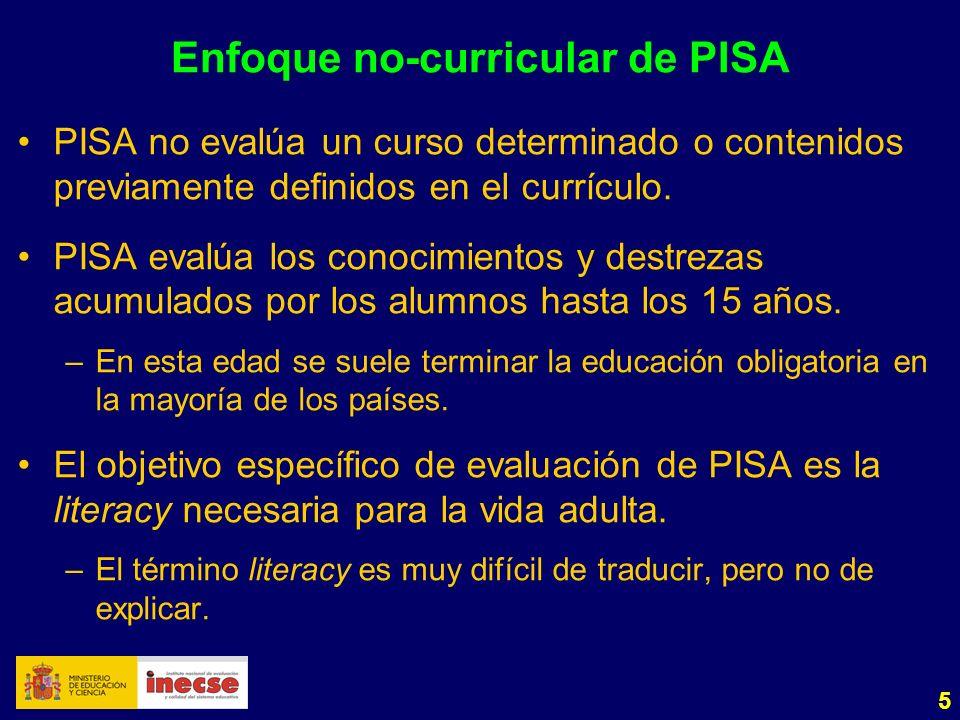 5 Enfoque no-curricular de PISA PISA no evalúa un curso determinado o contenidos previamente definidos en el currículo. PISA evalúa los conocimientos