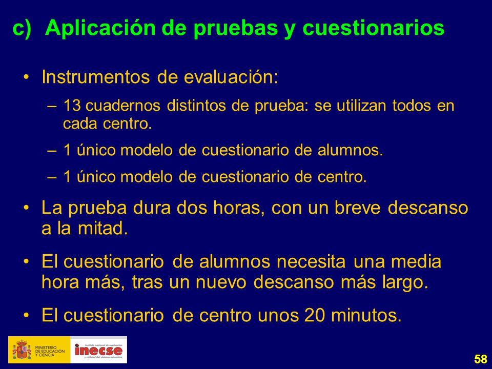 58 c)Aplicación de pruebas y cuestionarios Instrumentos de evaluación: –13 cuadernos distintos de prueba: se utilizan todos en cada centro.