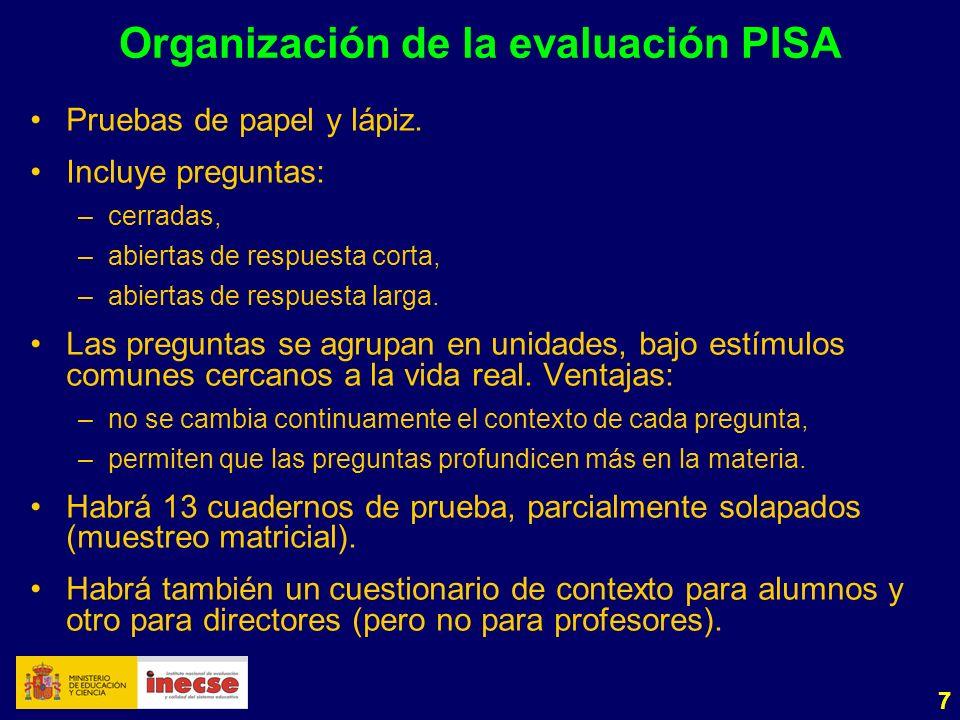 7 Organización de la evaluación PISA Pruebas de papel y lápiz. Incluye preguntas: –cerradas, –abiertas de respuesta corta, –abiertas de respuesta larg