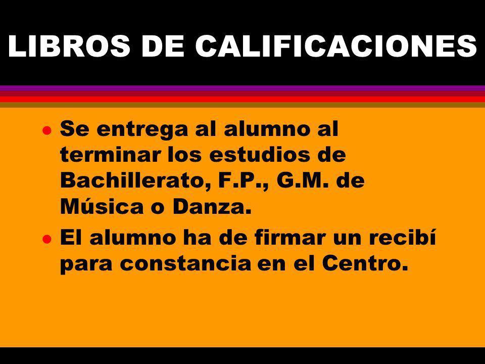 LIBROS DE CALIFICACIONES l Se entrega al alumno al terminar los estudios de Bachillerato, F.P., G.M.