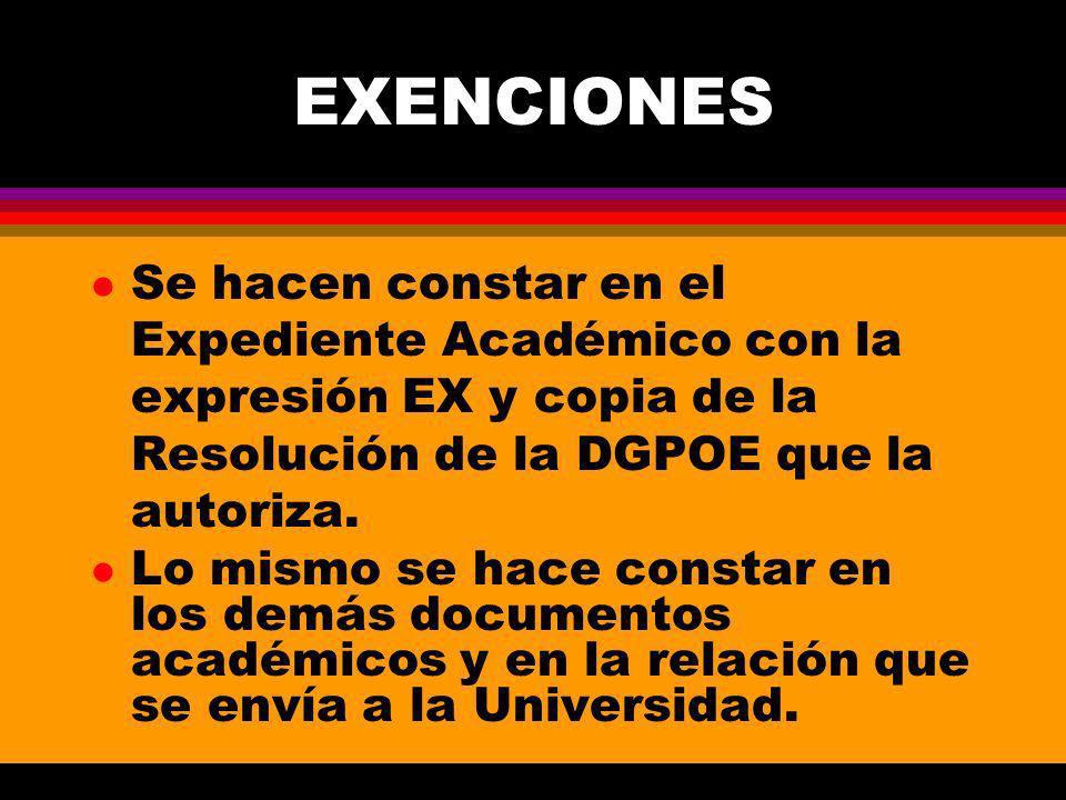 EXENCIONES l Se hacen constar en el Expediente Académico con la expresión EX y copia de la Resolución de la DGPOE que la autoriza.