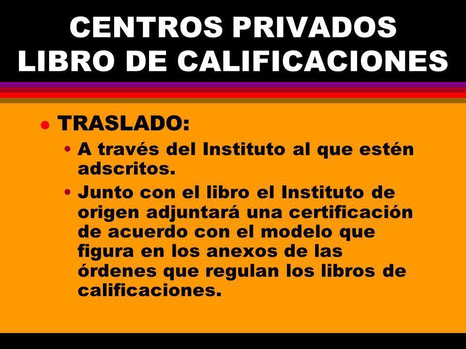 CENTROS PRIVADOS LIBRO DE CALIFICACIONES l TRASLADO: A través del Instituto al que estén adscritos.
