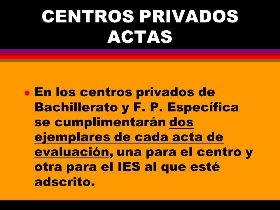 CENTROS PRIVADOS ACTAS, l En los centros privados de Bachillerato y F.