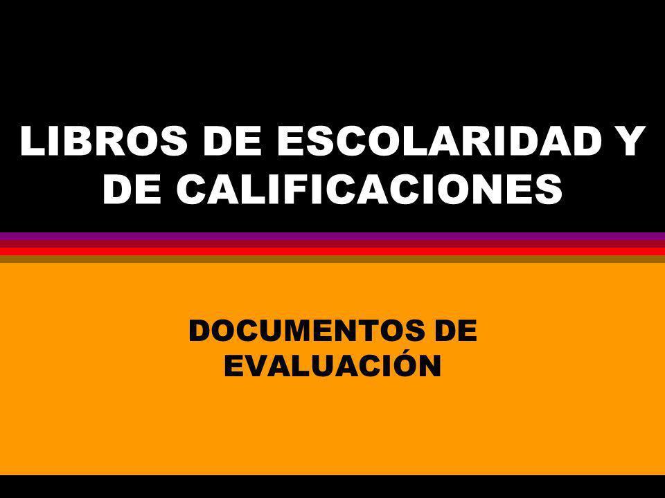 LIBROS DE ESCOLARIDAD Y DE CALIFICACIONES DOCUMENTOS DE EVALUACIÓN