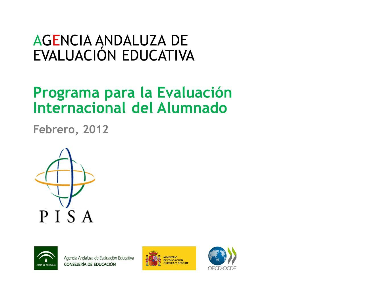 AGENCIA ANDALUZA DE EVALUACIÓN EDUCATIVA Programa para la Evaluación Internacional del Alumnado Febrero, 2012
